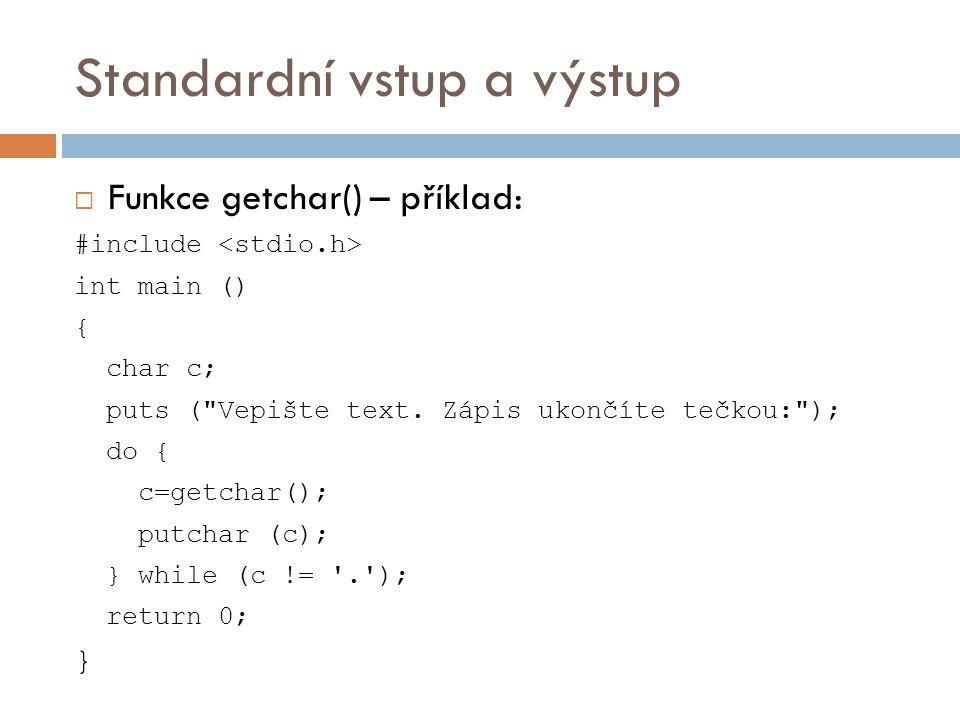 Formátovaný vstup a výstup  Výpis na terminál:  Obecný zápis:printf(řetězec, promenna)  Vstup z terminálu:  Obecný zápis:scanf(řetězec, &promenna)