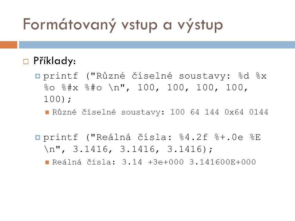 Formátovaný vstup a výstup  Příklady:  printf ( Šířka: %*d \n , 5, 10); Width trick: 10  printf ( %s \n , Řetězec ); Řetězec