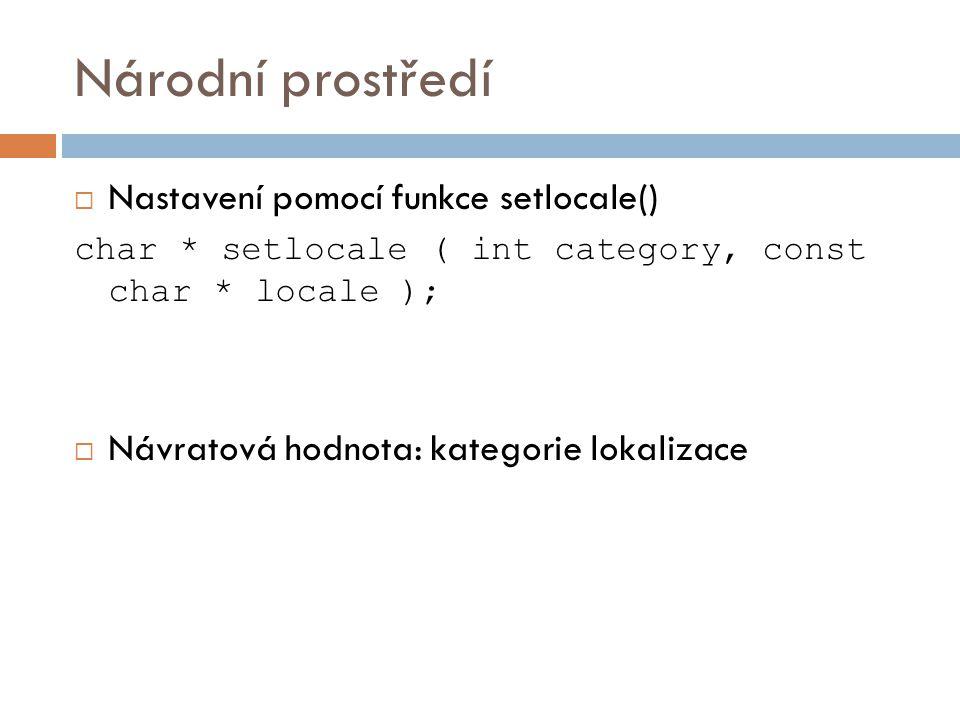 Národní prostředí  Nastavení pomocí funkce setlocale() char * setlocale ( int category, const char * locale );  1.