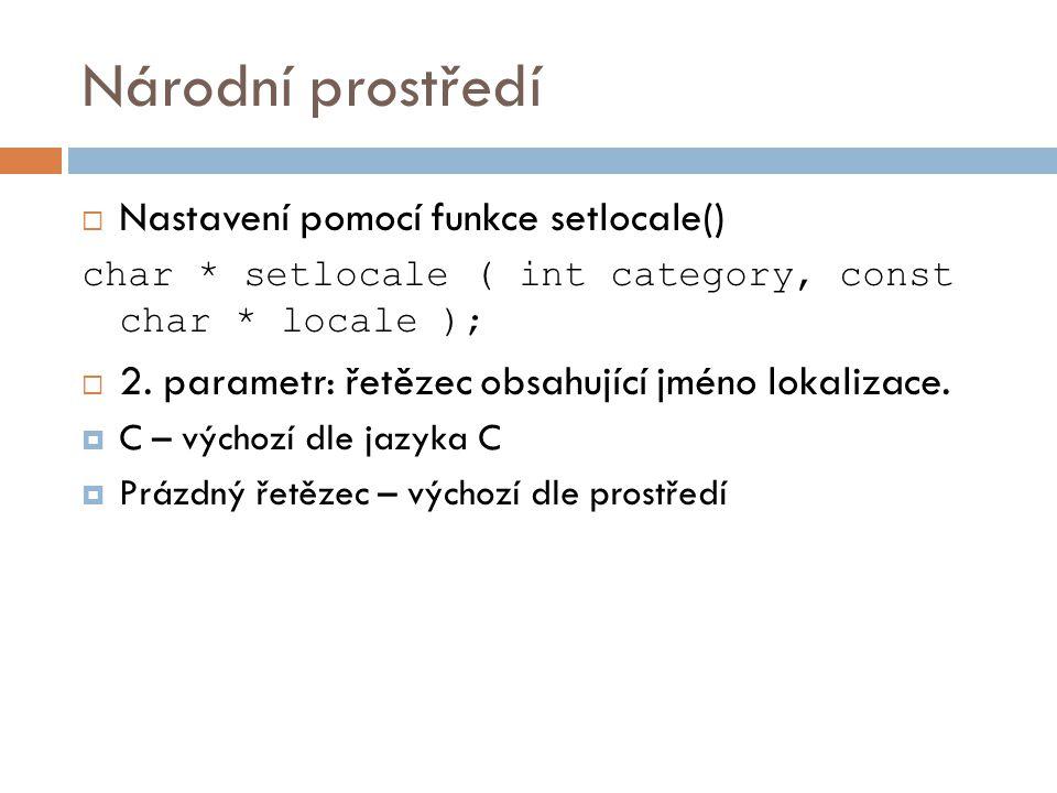 Národní prostředí  Příklad: #include int main() { printf( Příliš žluťoučký kůň úpěl ďábelské ódy ); getch(); return 0; }