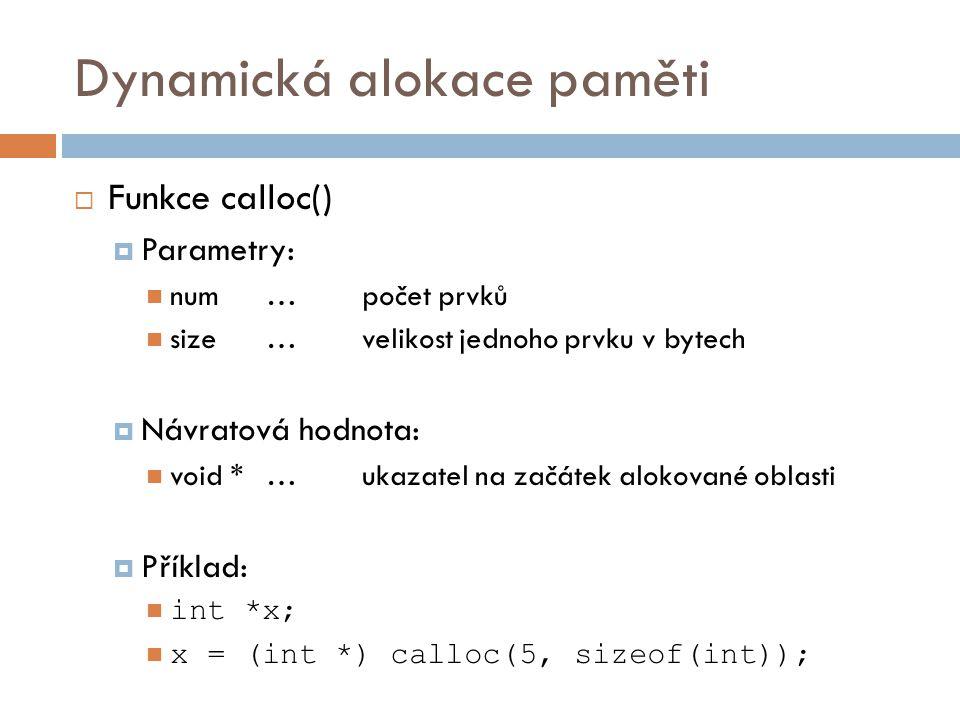 Dynamická alokace paměti  Funkce realloc()  Realokace paměti – změna velikosti alokované oblasti.