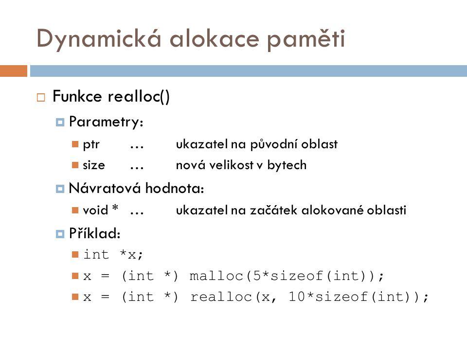 Dynamická alokace paměti  Funkce free()  Dealokace paměti – uvolnění paměti  Funkce z knihovny stdlib.h  Syntaxe: void free ( void * ptr );