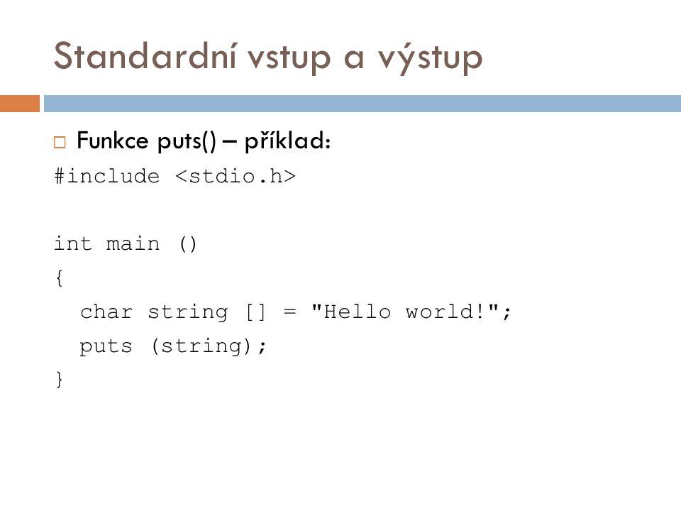 Standardní vstup a výstup  Funkce gets()  char * gets ( char * str );  Načte řetězec ze standardního vstupu a uloží do řetězcové proměnné.