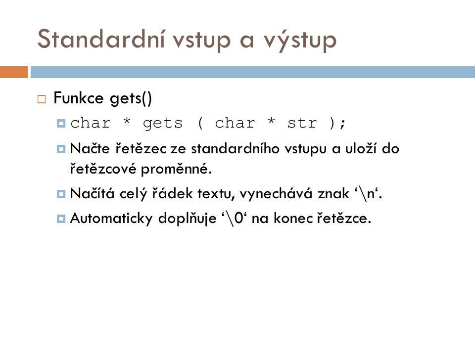 Standardní vstup a výstup  Funkce gets() – příklad: #include int main() { char string [256]; printf ( Zadejte svou adresu: ); gets (string); printf ( Vaše adresa je: %s\n ,string); return 0; }