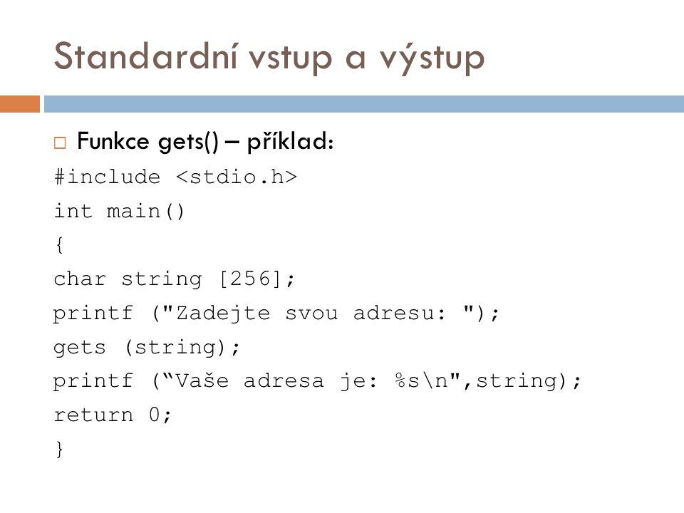 Standardní vstup a výstup  Funkce putchar()  char putchar ( char ch );  Vypíše jednoho znaku na standardní výstup  Návratová hodnota: znak, který byl načten.