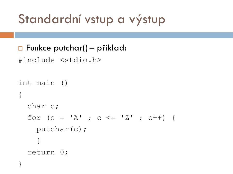Standardní vstup a výstup  Funkce getchar()  int getchar ();  Načtení jednoho znaku ze standardního vstupu.