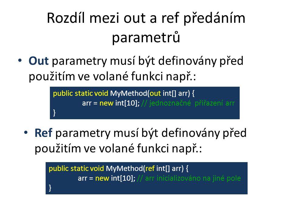 """Příklad použití Out parametrů Zdrojový kód using System; class TestOut { static public void FillArray(out int[] myArray) { // Inicializuji pole: myArray = new int[5] {1, 2, 3, 4, 5}; } static public void Main() { int[] myArray; // Inicializace není potřebná // Předání parametru pole funkci s použitím out: FillArray(out myArray); // Zobrazím prvky pole: Console.WriteLine(""""Prvky pole : ); for (int i=0; i < myArray.Length; i++) Console.WriteLine(myArray[i]); } Výstup ?"""