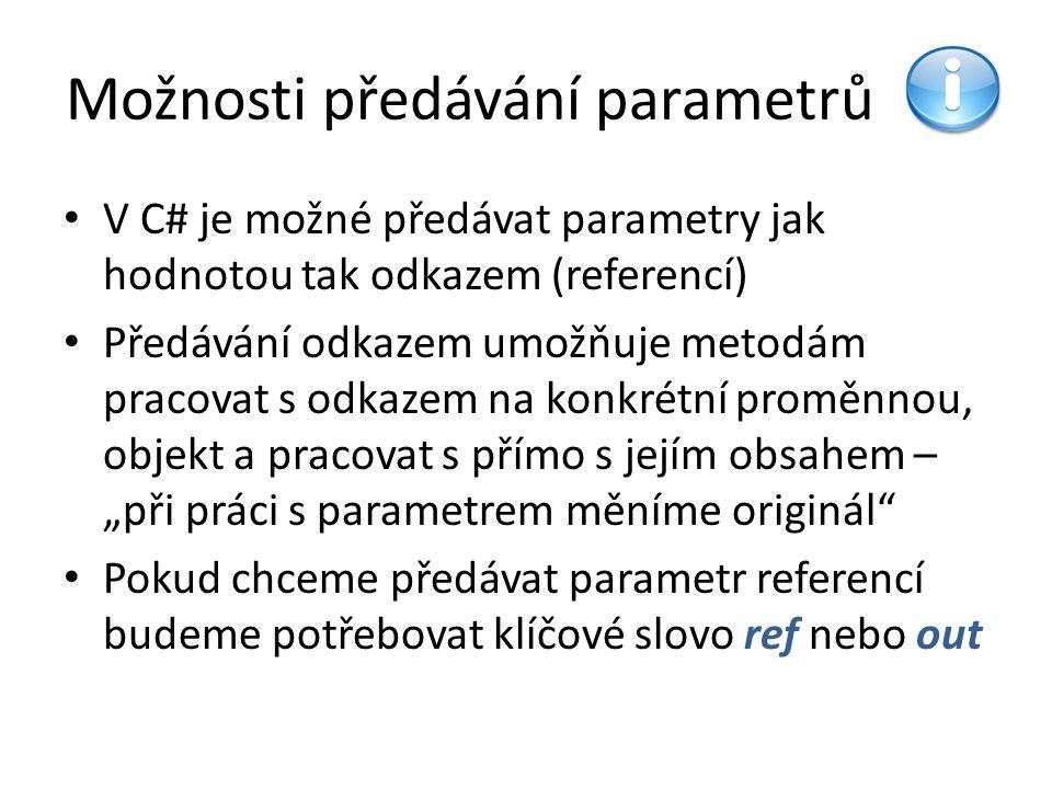 Předávání parametrů hodnotového typu hodnotou (by value) – odhadněte výstup programu using System; class PassingValByVal { static void Ctverec(int x) // Parametr x je předáván hodnotou.