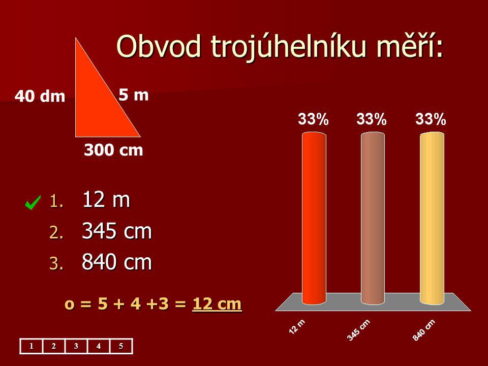 Trojúhelník má obsah: 5 m 300 cm 40 dm 1. 12 m 2 2. 6 m 2 3. 20 m 2 12345 S = 3. 4 : 2 = 6 cm