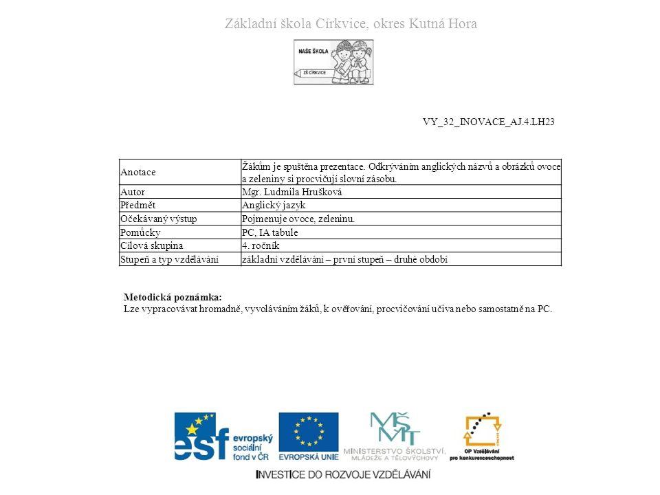 Základní škola Církvice, okres Kutná Hora Anotace Žákům je spuštěna prezentace.