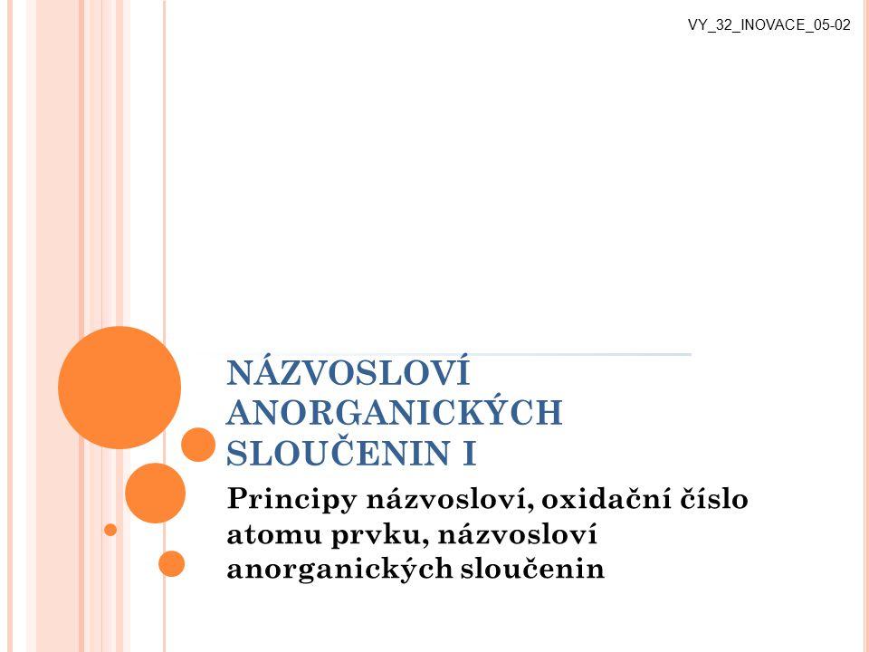 NÁZVOSLOVÍ ANORGANICKÝCH SLOUČENIN o název anorganických sloučenin se skládá z podstatného a přídavného jména o podst.