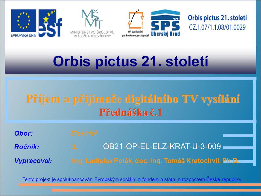 OBSAH  Příjem digitální televize  Satelitní příjem – DVB-S  Kabelová televize – DVB-C  Digitální zemská televize – DVB-T