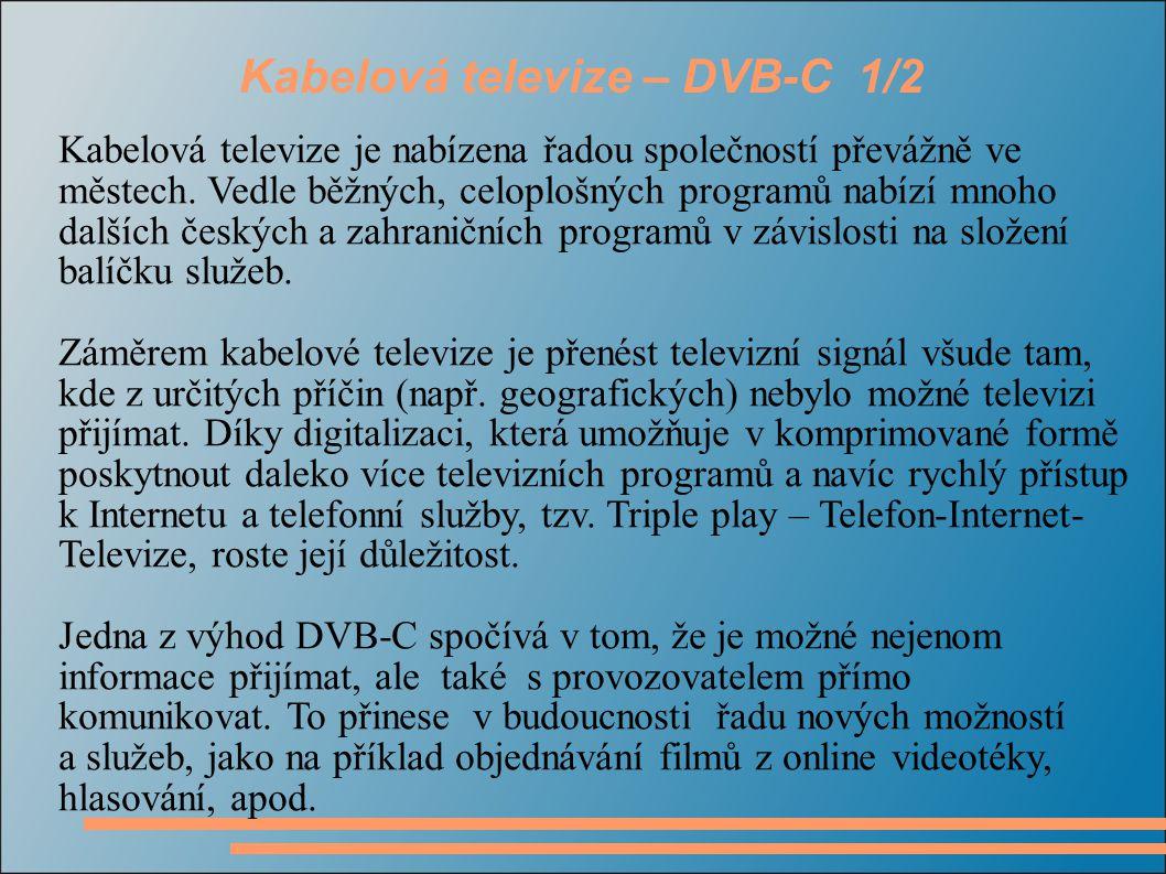 Kabelová televize – DVB-C 2/2 Výhody :  Jednoduchá instalace, s minimální vlastní investicí  Možnost objednat i telefon a Internet Nevýhody :  Dostupnost  Měsíční paušál podle složení balíčku služeb
