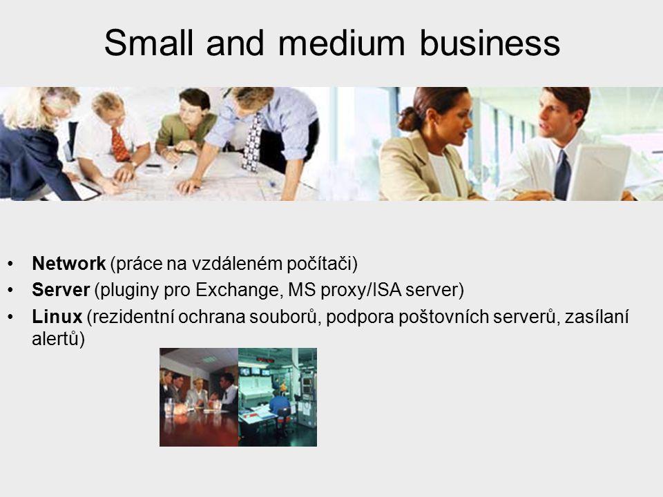 Enterprise Network (práce na vzdáleném počítači) Server (file server, pluginy pro Exchange, MS proxy/ISA server, Gateway ) Linux (rezidentní ochrana souborů, podpora poštovních serverů, zasílaní alertů) Internet Service Providers Mobile Operators (Java)