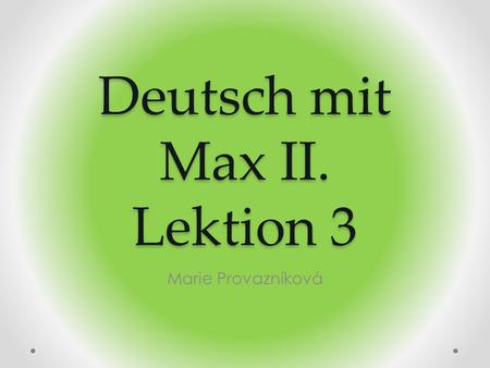 Deutsch mit Max II. Lektion 3