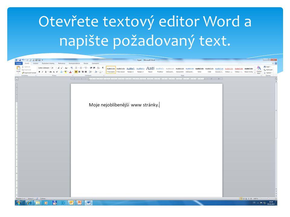 Označte text myší a proveďte volbu Vložení – Hypertextový odkaz (nebo pravé tlačítko myši a volba Hypertextový odkaz).