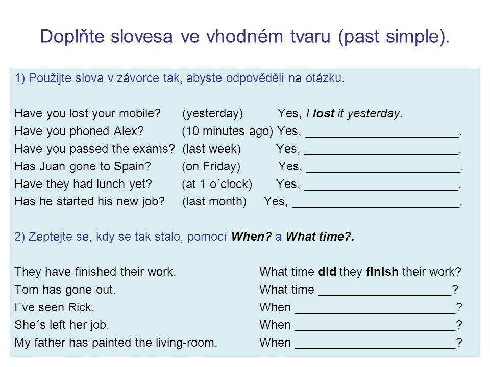 ŘEŠENÍ: 1) Použijte slova v závorce tak, abyste odpověděli na otázku.