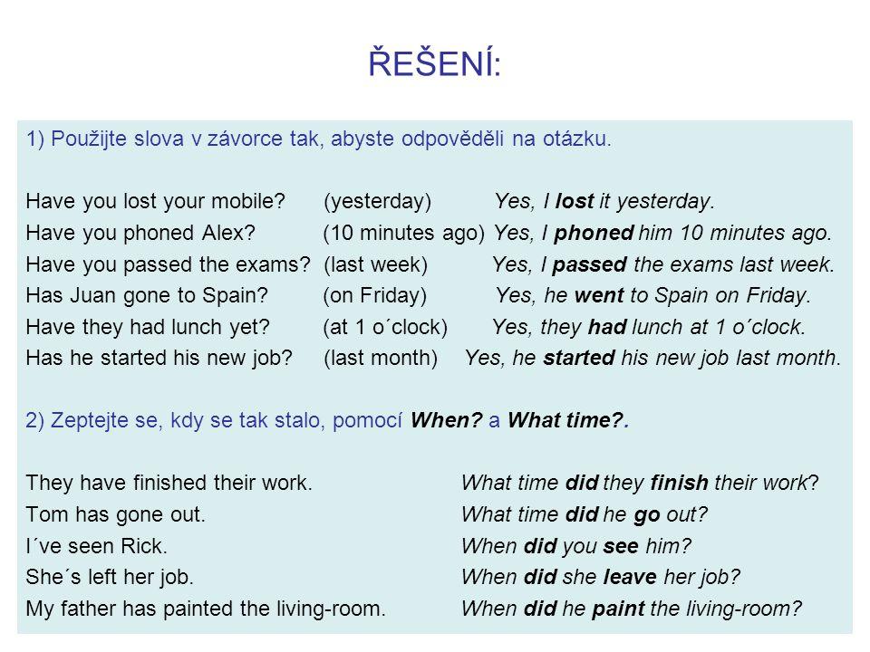 Doplňte slovesa v předpřítomném prostém čase (I have done) nebo v čase minulém prostém (I did).