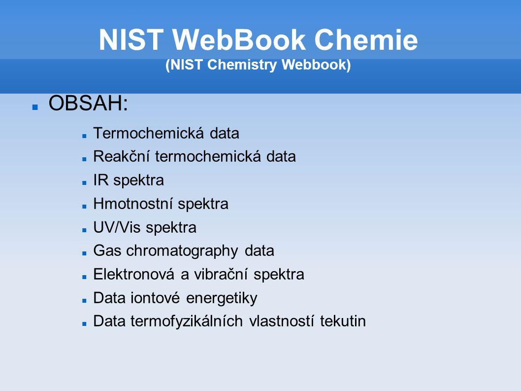 Termochemická data: Slučovací entalpie Spalovací entalpie Tepelná kapacita Entropie Entalpie a teploty fázového přechod Tlak par Reakční entalpie NIST WebBook Chemie (NIST Chemistry Webbook)