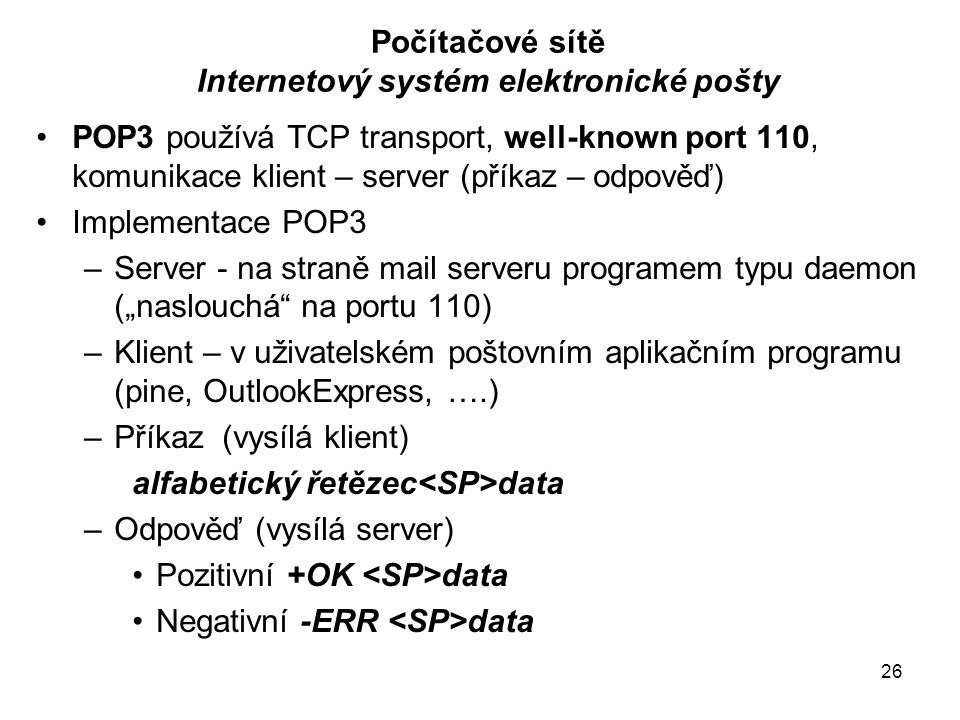 27 Počítačové sítě Internetový systém elektronické pošty – POP3 27
