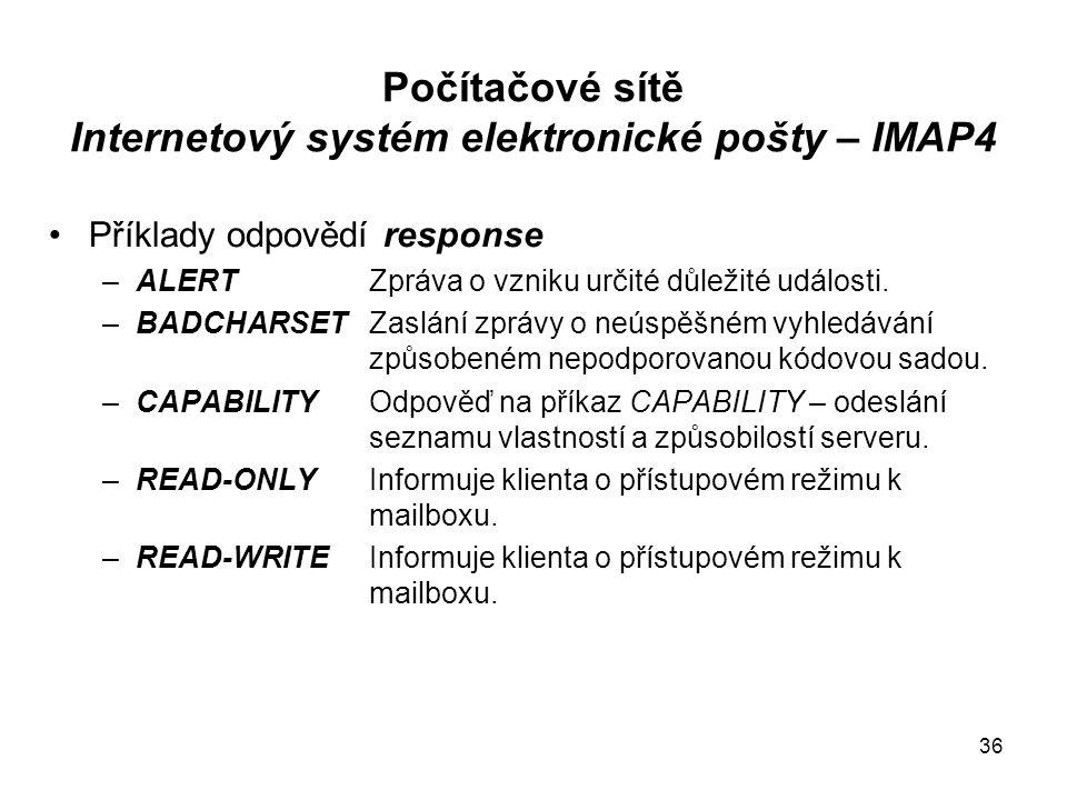 37 Počítačové sítě Internetový systém elektronické pošty Příklady odpovědí neoznačených (doplňující odpovědi na určité příkazy) –* # text –* FLAGS seznam příznaků odpověď na SELECT –* SEARCH seznam mailboxůodpověď na SEARCH Ukázka relace POP3 Ukázka 1 relace IMAP Ukázka 2 relace IMAP