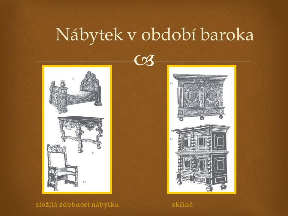   stůl dostal mnoho významů, vznikaly konzolové, hrací, toaletní, přístavní stolky  ložnice se stala centrem dění a postel hlavní dominantou  středověký typ postele byl s nebesy se čtyřmi bohatě točenými zdobenými sloupy včetně drapérie  v interiéru se objevily nejrůznější doplňky (skříňové hodiny, etažéry, příruční stolečky a podstavce…)  etažer – rohový stupňovitý policový nábytek pro vystavování hodnotných výrobků Nábytkové umění Baroka