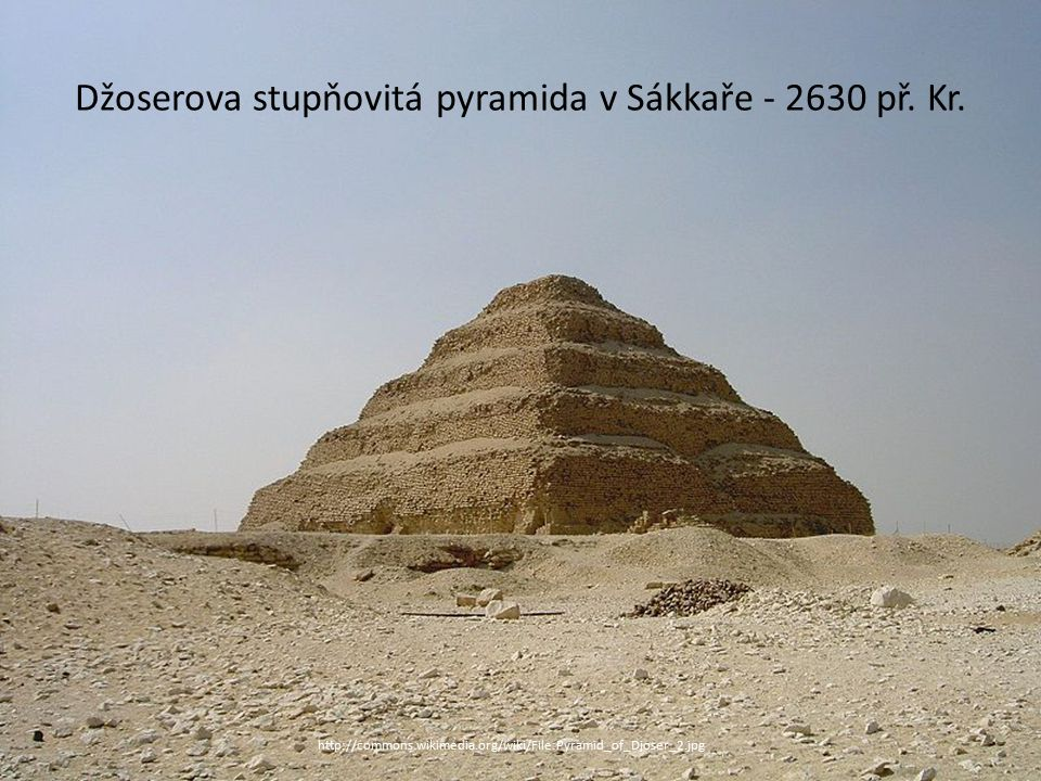 Džoserova stupňovitá pyramida v Sákkaře - 2630 př.