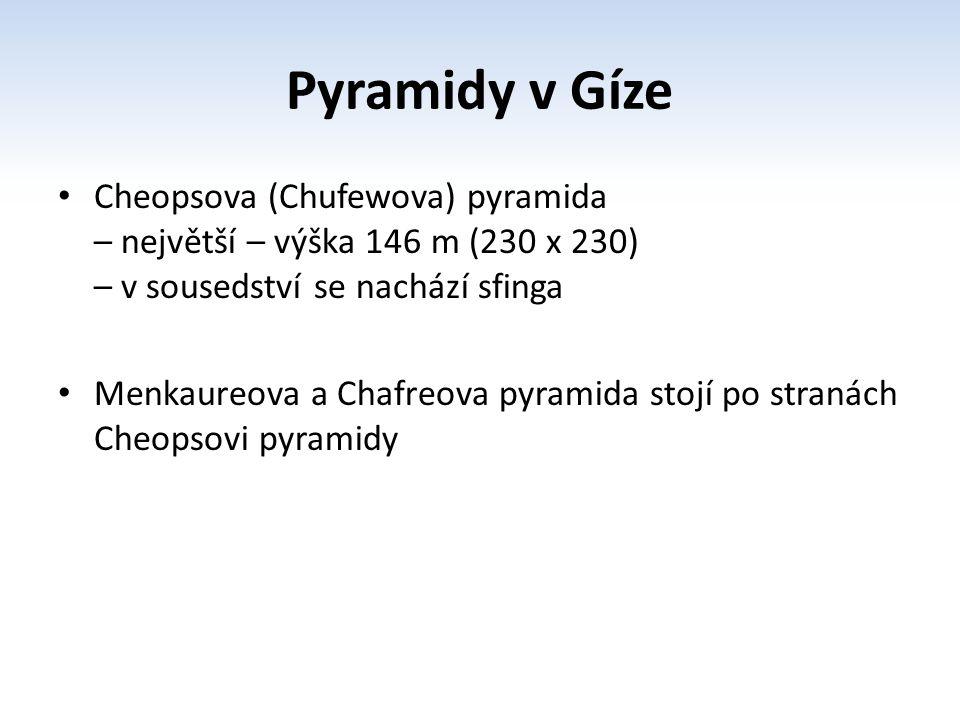 Pyramidy v Gíze (komplex) http://commons.wikimedia.org/wiki/File:Gizeh_Mykerinos_02.JPG?uselang=cs Cheopsova pyramidaMenkaureova pyramida Chafreova pyramida Sfinga