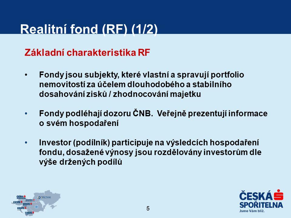 """6 Realitní fond (RF) (2/2) Pozice RF na trhu Investice do nemovitostí představuje relativně bezpečný způsob investování s očekávaným výnosem nad úrovní fondů dluhopisů Ceny nemovitostí v ČR a ostatních zemí střední a východní Evropy jsou stále relativně výhodné (v porovnání se """"starou Evropou) Investoři participují na výhodách plynoucích z vlastnictví kvalitních nemovitostí bez osobní odpovědnosti za závazky plynoucí z činnosti fondu."""