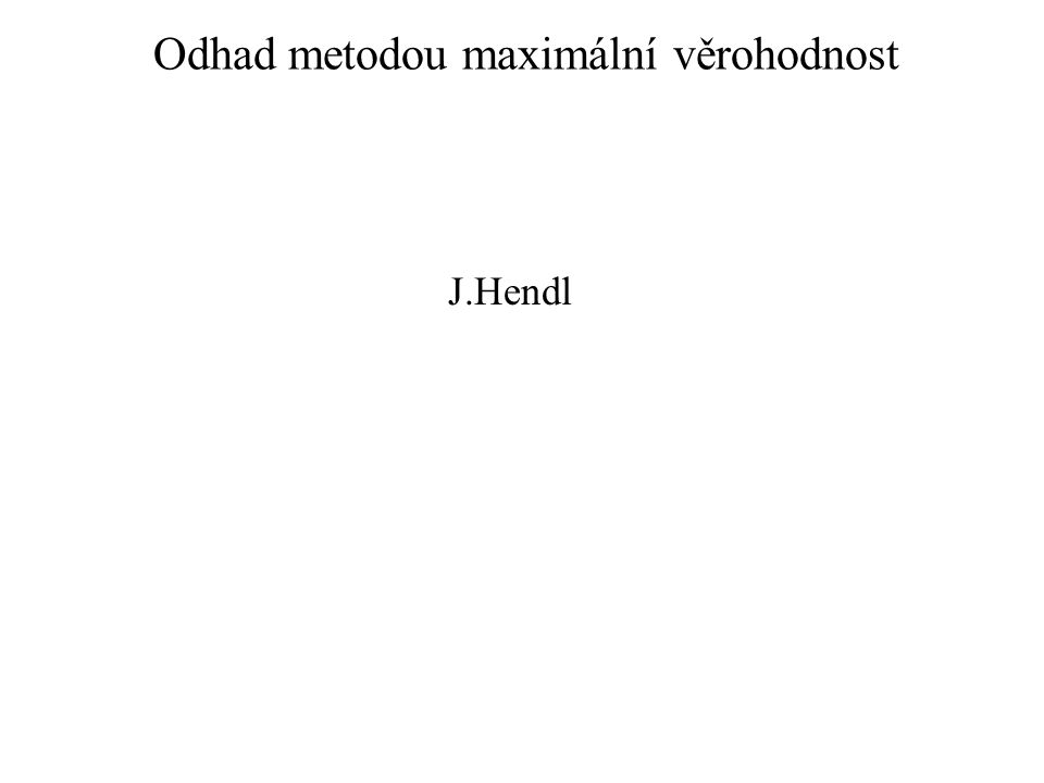 Odhad metodou maximální věrohodnost Podmíněné rozložení a věrohodnost Odhad metodou maximální věrohodnosti Test poměrem věrohodností