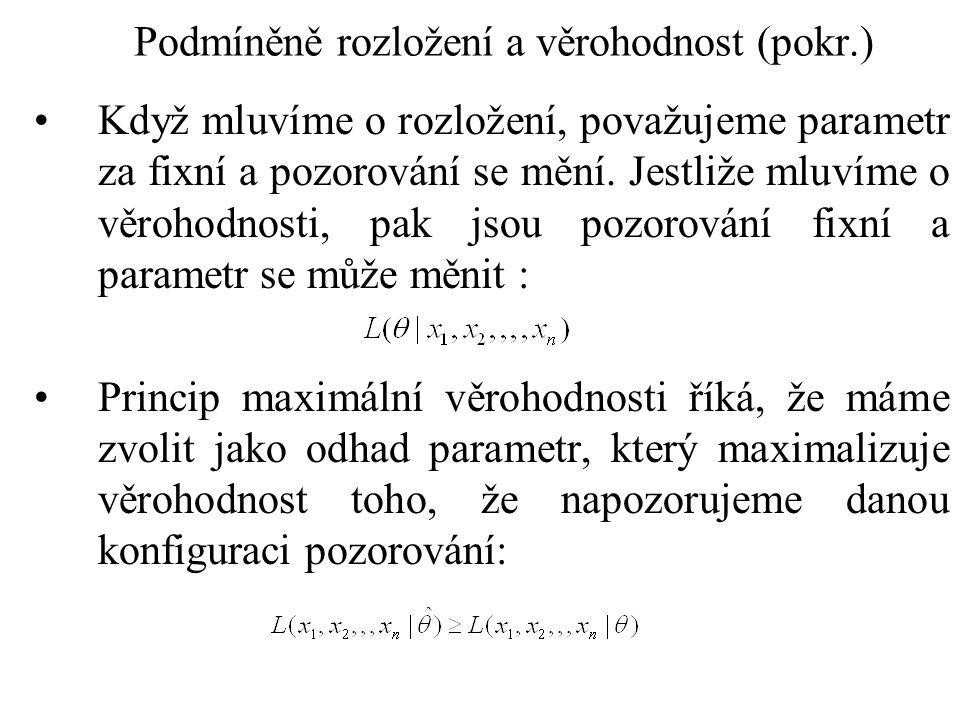 Metoda maximální věrohodnosti (Maximum likelihood) Jestliže maximalizujeme funkci, která ma derivaci, pak lze derivaci položit rovnou nule: Řešení této rovnice dává kandidáty na odhad.