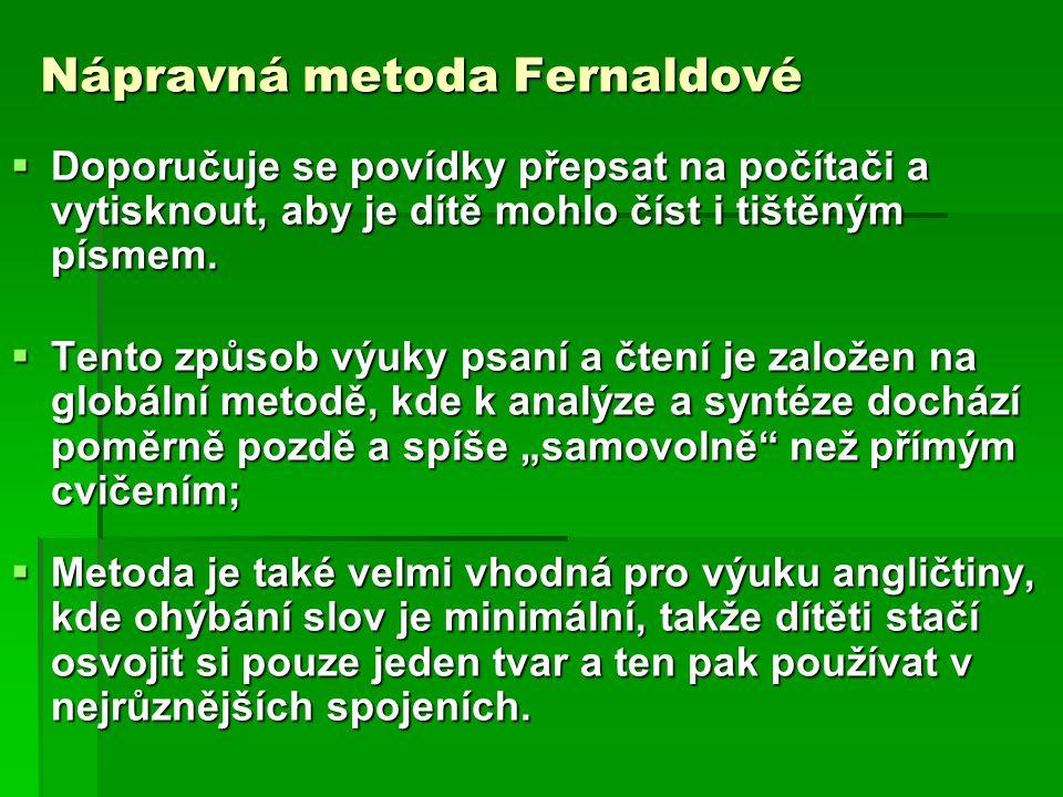 Nápravná metoda Fernaldové  Vzhledem k časové náročnosti metody se snažíme po několika lekcích umožnit dítěti rychlejší postup v analýze a syntéze slov.