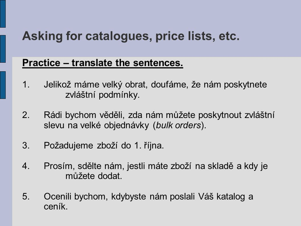 Asking for catalogues, price lists, etc.Practice – translate the sentences.