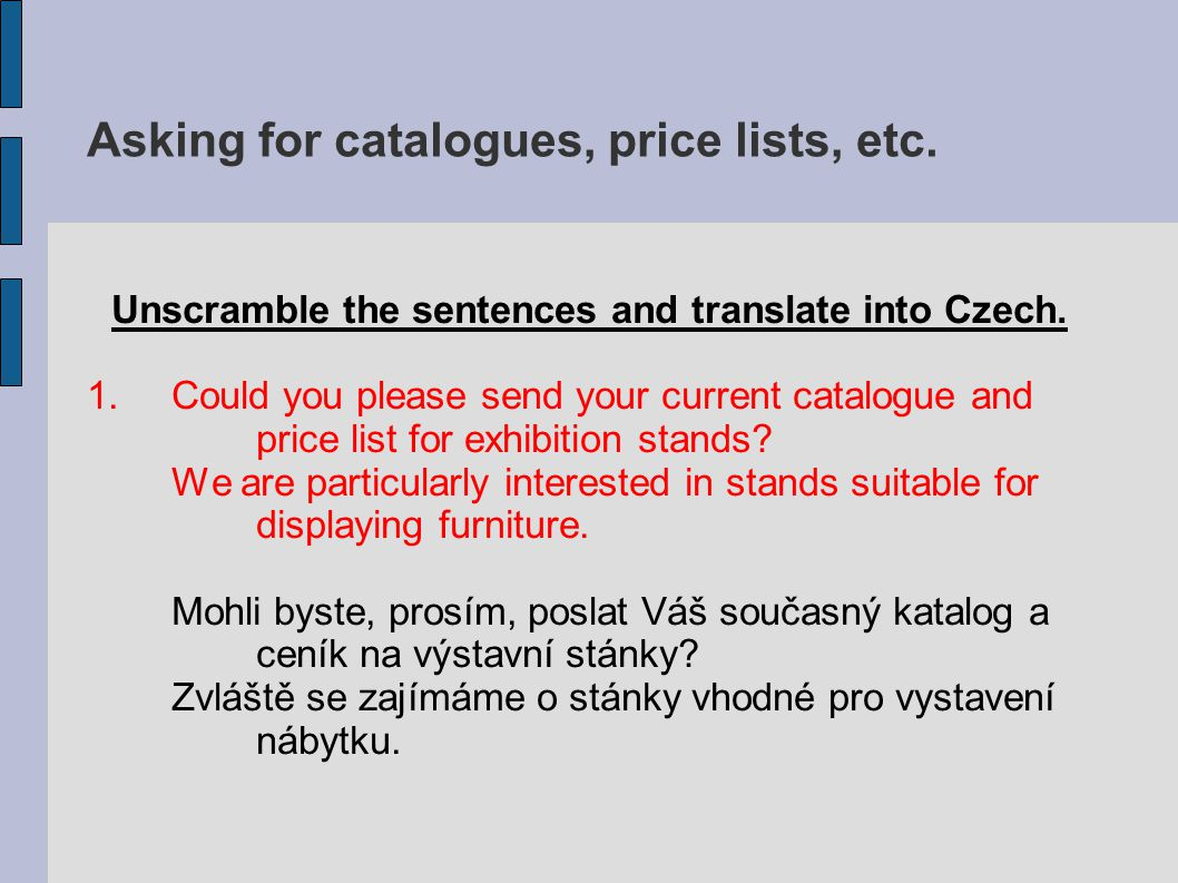 Asking for catalogues, price lists, etc.Unscramble the sentences and translate into Czech.
