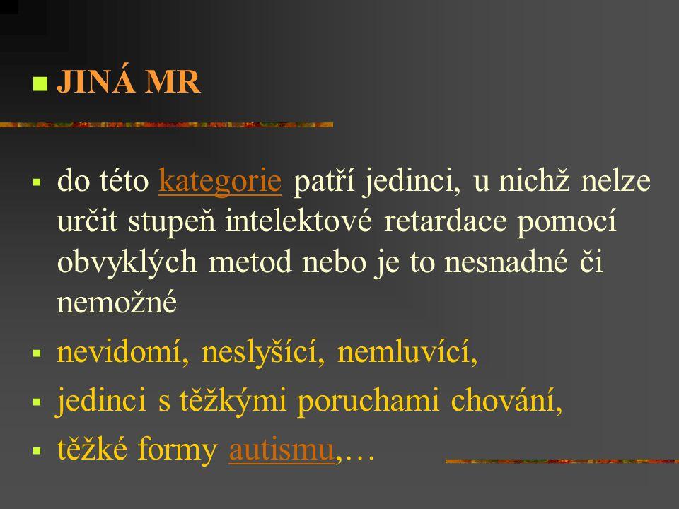 NESPECIFIKOVANÁ MR  mentální retardace je prokázána, ale není dostatek informací pro to, aby byl jedinec zařazen do jedné z předchozích kategoriíkategorií  zahrnuje: Mentální retardaci NS, mentální subnormalitu NS, oligofrenii NS
