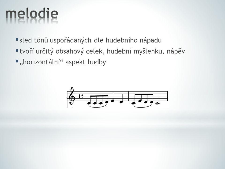  časová složka hudby  střídání různých délek not  střídání těžkých (přízvučných) a lehkých dob