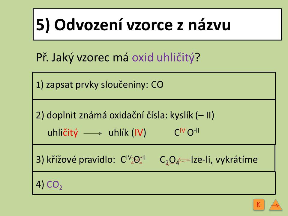 6) Příklady oxidů (1.část) Na 2 O oxid sodný CaO oxid vápenatý Al 2 O 3 oxid hlinitý CO 2 oxid uhličitý K K