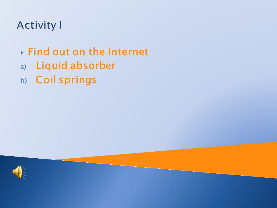  Find out on the Internet a) Liquid absorber b) Coil springs
