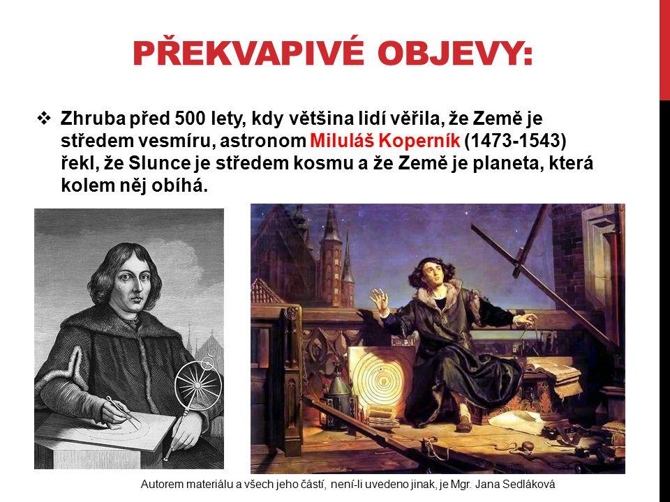 DALŠÍ BADATEL  Ital, který si doma vyrobil dalekohled a pozoroval nebe, se jmenoval Galileo Galilei (1564-1642).