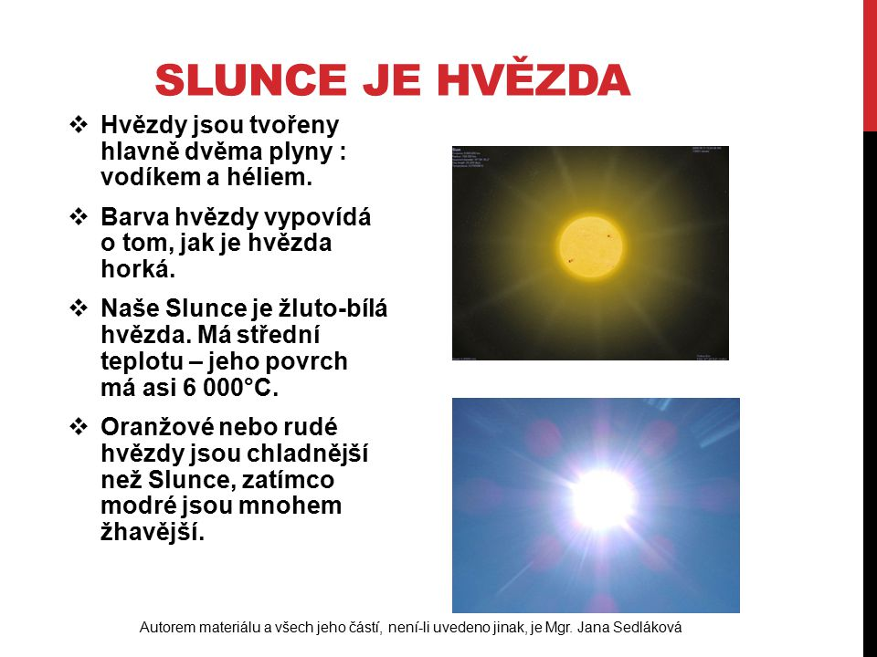 NAŠE SLUNCE, NEJBLIŽŠÍ HVĚZDA  Slunce je obří svítící koule žhavých plynů.