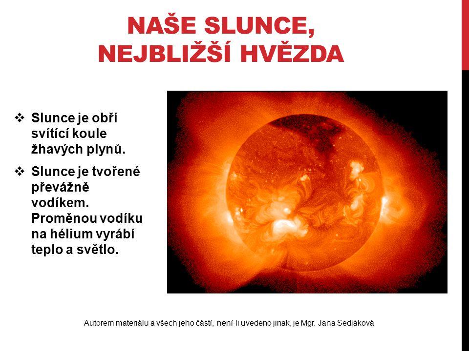  Slunce poskytuje Zemi teplo a světlo, pohání počasí naší planety a umožňuje tak existenci života.