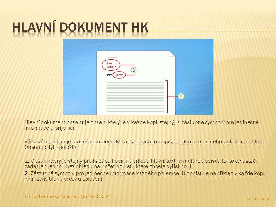  Při vytvoření hromadné korespondence jsou do nového dokumentu přidány jedinečné informace o jednotlivých příjemcích  V hromadné korespondenci se informace o příjemci, které jsou jedinečné v každé kopii hromadné korespondenci, zadávají do zástupných symbolů přidaných do hlavního dokumentu.