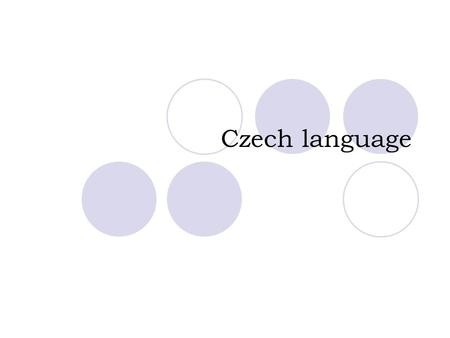 "Czech language.  West Slavic language  similarity to other Slavic languages (Slovak) ""Hello, good afternoon"" Czech language dobrý den dobrý deň dzień."