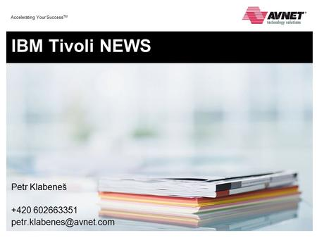 Accelerating Your Success TM IBM Tivoli NEWS Petr Klabeneš +420 602663351
