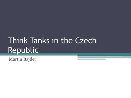 Think Tanks in the Czech Republic Martin Bajtler.