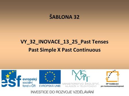 ŠABLONA 32 VY_32_INOVACE_13_25_Past Tenses Past Simple X Past Continuous.