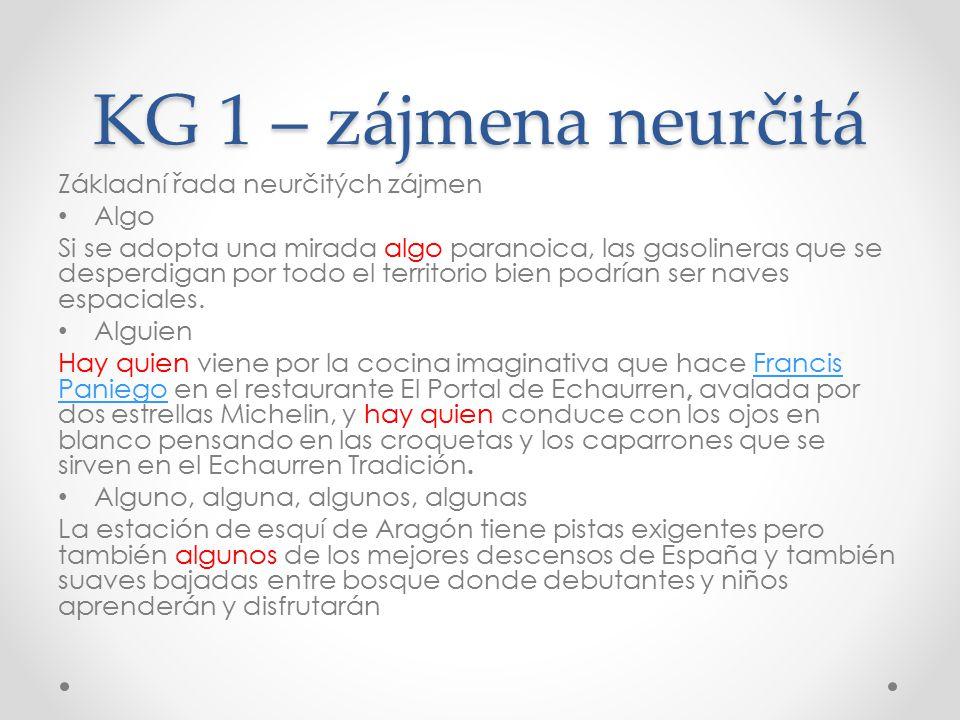 KG 1 – zájmena neurčitá Zájmena vyjadřující neurčenost zdůrazněnou nebo záměrnou Cierto, cierta, ciertos, ciertas Unos, unas Varios, varias