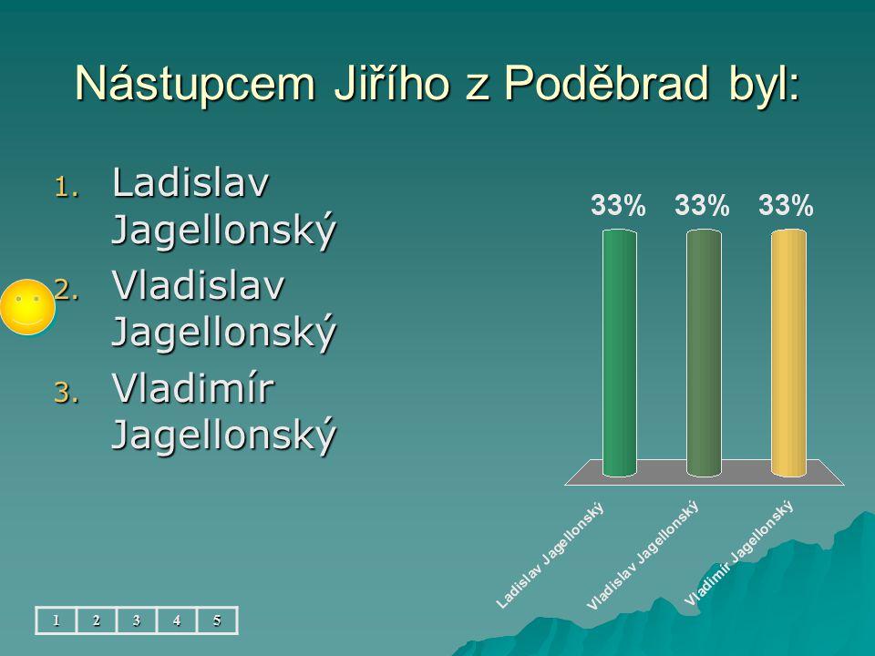 """Vladislavu Jagellonskému se říkalo: 12345 1. král """"Dobře 2. král """"Správně 3. král """"Špatně"""