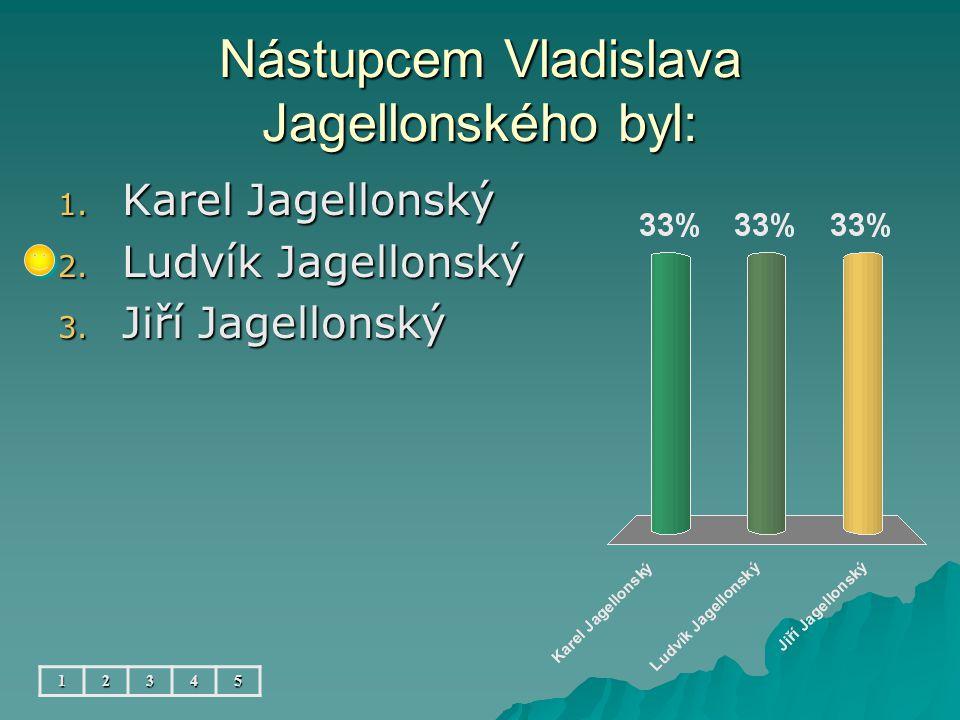 Po Jagelloncích se ujali vlády: 12345 1. Lucemburkové 2. Rožmberkové 3. Habsburkové