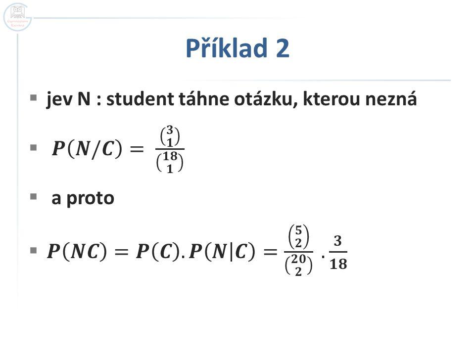  Závěr, shrnutí příkladu, odpověď:  Pravděpodobnost jevu N  ( student si vytáhne otázku, kterou nezná )  je dána  součtem pravděpodobností  P(N) = P(NA) + P(NB) + P(NC).